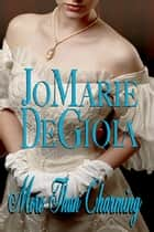 More Than Charming (Book 3 Dashing Nobles Series) ebook by JoMarie DeGioia