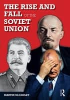 The Rise and Fall of the Soviet Union ebook by Martin Mccauley