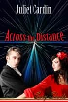 Across The Distance ebook by Juliet Cardin