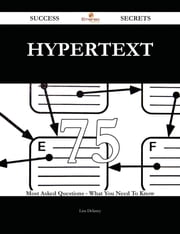 hypertext 75 Success Secrets - 75 Most Asked Questions On hypertext - What You Need To Know ebook by Lisa Delaney