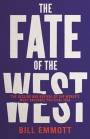 The Fate of the West: The Decline and Revival of the World's Most Valuable Political Idea ebook by Bill Emmott
