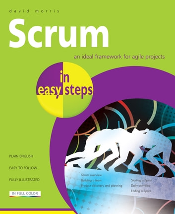 Scrum in easy steps ebook by david morris 9781840787825 rakuten kobo scrum in easy steps an ideal framework for agile projects ebook by david morris fandeluxe Image collections