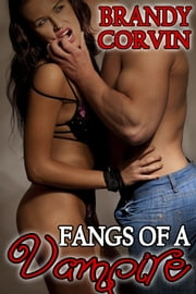 Fangs of a Vampire Series Anthology - 3 Sizzling Erotic Paranormal Stories! ebook by Brandy Corvin