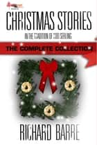 Christmas Stories: The Complete Collection - In the Tradition of Rod Serling ebook by Richard Barre