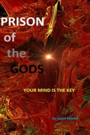 Prison of the Gods: Your Mind is the Key ebook by Jason Mintel