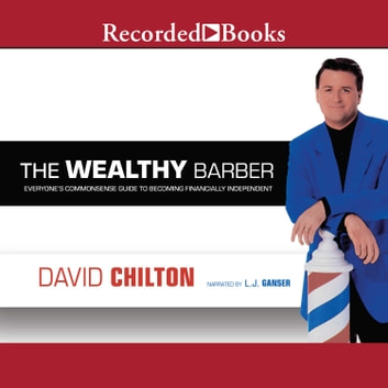 The Wealthy Barber - Everyone's Commonsense Guide to Becoming Financially Independent audiobook by David Chilton
