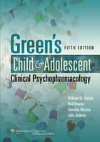Green's Child and Adolescent Clinical Psychopharmacology ebook by William Klykylo,Rick Bowers,Julia Jackson,Christina Weston