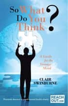 So What Do You Think? ebook by Clair Swinburne