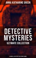 DETECTIVE MYSTERIES Ultimate Collection: 48 Novels & Detective Tales in One Volume - That Affair Next Door, Lost Man's Lane, The Circular Study, The Mill Mystery, The Mystery of the Hasty Arrow, The Millionaire Baby, The Mayor's Wife, The House of the Whispering Pines… ebook by Anna Katharine Green