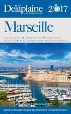 Marseilles - 2017 - Long Weekend Guides ebook by Andrew Delaplaine