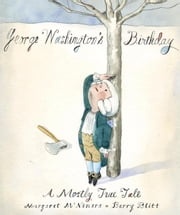 George Washington's Birthday - A Mostly True Tale ebook by Margaret McNamara,Barry Blitt