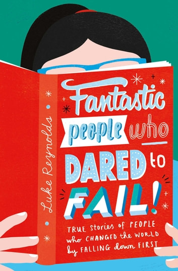 Fantastic People Who Dared to Fail - True stories of people who changed the world by falling down first ebook by Luke Reynolds