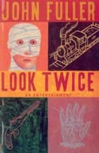 Look Twice - An Entertainment eBook by John Fuller