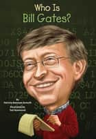 Who Is Bill Gates? ebook by Patricia Brennan Demuth,Ted Hammond,Nancy Harrison