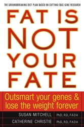 Fat Is Not Your Fate - Outsmart Your Genes and Lose the Weight Forever ebook by Susan Mitchell,Catherine Christie, M.D.