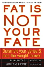 Fat Is Not Your Fate - Outsmart Your Genes and Lose the Weight Forever ebook by Susan Mitchell,M.D. Catherine Christie, M.D.,Marianne Smith Edge, MS, RD, LD, FADA