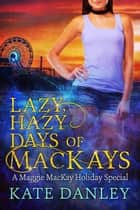 Lazy, Hazy Days of MacKays - Maggie MacKay: Holiday Special, #4 ebook by Kate Danley