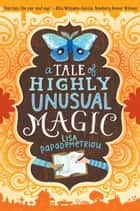 A Tale of Highly Unusual Magic ebook by Lisa Papademetriou