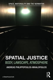Spatial Justice - Body, Lawscape, Atmosphere ebook by Andreas Philippopoulos-Mihalopoulos