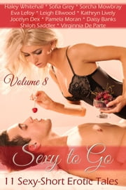 Sexy to Go Volume 8 (11 Sexy Short Erotic Tales) - Sexy to Go, #8 ebook by Daisy Banks,Eva Lefoy,Haley Whitehall,Jocelyn Dex,Kathryn Lively,Leigh Ellwood,Pamela Moran,Shiloh Saddler,Sofia Grey,Sorcha Mowbray,Virginnia De Parte
