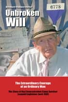 Unbroken Will - The Extraordinary Courage of an Ordinary Man the Story of Nazi Concentration Camp Survivor Leopold Engleitner, Born 1905 ebook by Bernhard Rammerstorfer