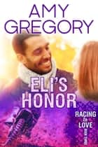 Eli's Honor - Racing to Love, #3 ebook by Amy Gregory