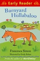 Barnyard Hullabaloo (Early Reader) ebook by Francesca Simon, Emily Bolam