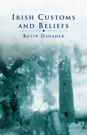 Irish Customs and Beliefs ebook by Kevin Danaher