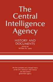 The Central Intelligence Agency - History and Documents ebook by William M. Leary