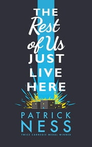 The Rest Of Us Just Live Here ebook by Patrick Ness,walker Books
