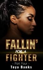 Fallin' For A Fighter 4 - Fallin' For Love, #4 ebook by Toya Banks