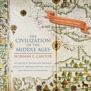 The Civilization of the Middle Ages - A Completely Revised and Expanded Edition of Medieval History, the Life and Death of a Civilization audiobook by Norman F. Cantor