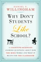 Why Don't Students Like School? - A Cognitive Scientist Answers Questions About How the Mind Works and What It Means for the Classroom ebook by Daniel T. Willingham
