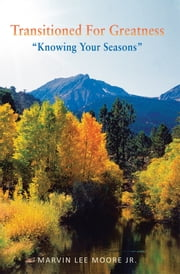 "Transitioned For Greatness - "" Knowing Your Seasons"" ebook by Marvin Lee Moore Jr."