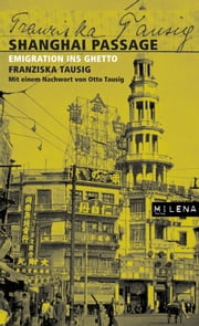 Shanghai Passage - Emigration ins Ghetto ebook by Franziska Tausig