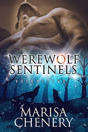 Werewolf Sentinels-Volume Two ebook by Marisa Chenery