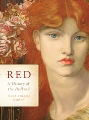 Red - A History of the Redhead ebook by Jacky Colliss Harvey
