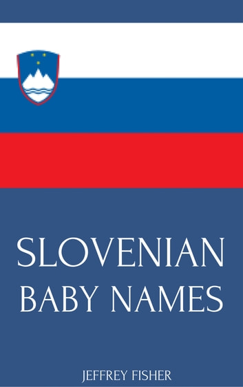 Slovenian Baby Names ebook by Jeffrey Fisher