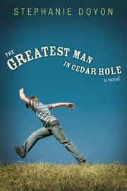 The Greatest Man in Cedar Hole - A Novel ebook by Stephanie Doyon