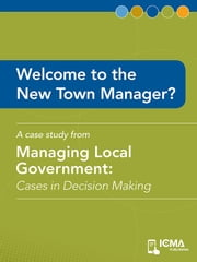 Welcome to the New Town Manager?: Cases in Decision Making ebook by James  M.  Banovetz,Mary Jane  Kuffner Hirt