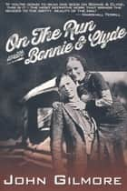 On the Run with Bonnie & Clyde ebook by John Gilmore, Marshall Terrill, Kurt Hemmer