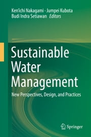 Sustainable Water Management - New Perspectives, Design, and Practices ebook by Ken'ichi Nakagami,Jumpei Kubota,Budi Indra Setiawan
