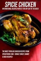 Spicie Chicken - International Recipes Perfect For Any Day Of The Week ebook by Nancy Lopez-McHugh, Spicie Foodie