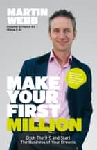 Make Your First Million ebook by Martin Webb