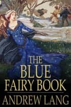 The Blue Fairy Book ebook by Andrew Lang