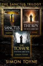 Bestselling Conspiracy Thriller Trilogy: Sanctus, The Key, The Tower ebook by Simon Toyne