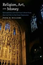 Religion, Art, and Money ebook by Peter W. Williams
