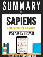"Summary Of ""Sapiens: A Brief History Of Humankind - By Yuval Noah Harari"" ebook by Sapiens Editorial, Sapiens Editorial, Yuval Noah Harari"