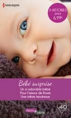 Bébé surprise - Un si adorable bébé - Pour l'amour de Rosie - Une infinie tendresse ebook by Marion Lennox, Kate Walker, Rebecca Winters