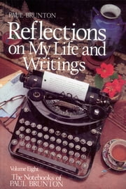 Reflections On My Life & Writing ebook by Paul Brunton